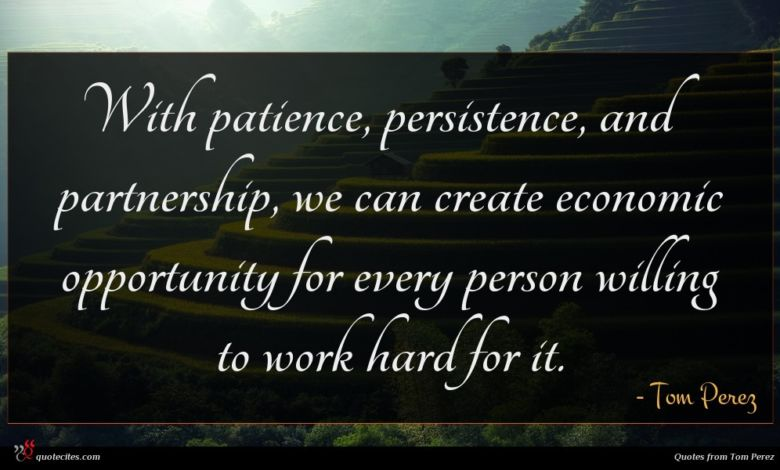 Photo of Tom Perez quote : With patience persistence and …