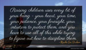 Nicole Ari Parker quote : Raising children uses every ...