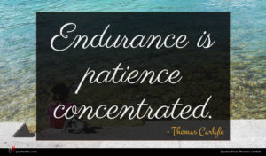 Thomas Carlyle quote : Endurance is patience concentrated ...