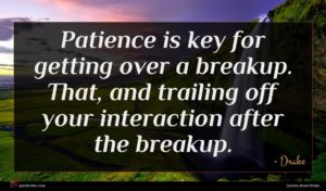 Drake quote : Patience is key for ...