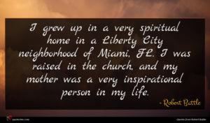 Robert Battle quote : I grew up in ...