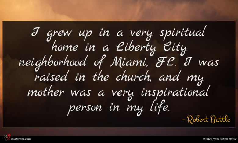 I grew up in a very spiritual home in a Liberty City neighborhood of Miami, FL. I was raised in the church, and my mother was a very inspirational person in my life.