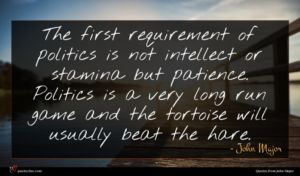 John Major quote : The first requirement of ...