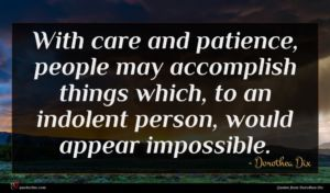 Dorothea Dix quote : With care and patience ...