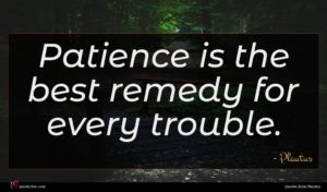 Plautus quote : Patience is the best ...