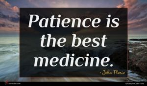 John Florio quote : Patience is the best ...