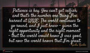 Sasha Banks quote : Patience is key You ...