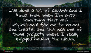 Lee Ritenour quote : I've done a lot ...
