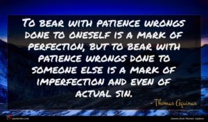 Thomas Aquinas quote : To bear with patience ...