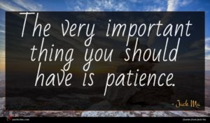 Jack Ma quote : The very important thing ...