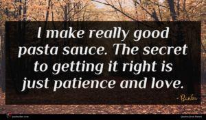 Banks quote : I make really good ...