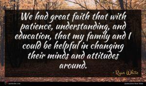 Ryan White quote : We had great faith ...