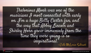 Ccile McLorin Salvant quote : Thelonious Monk was one ...