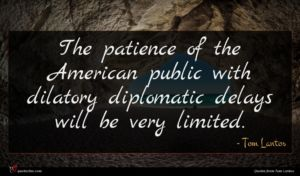 Tom Lantos quote : The patience of the ...