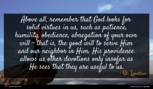 St. Ignatius quote : Above all remember that ...
