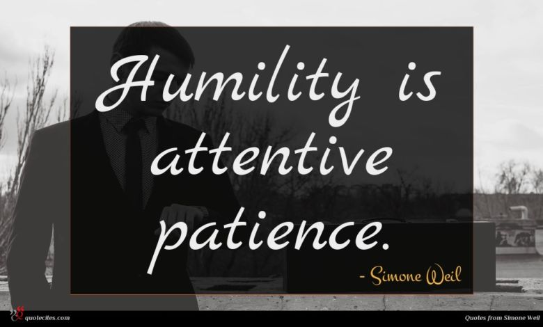 Humility is attentive patience.
