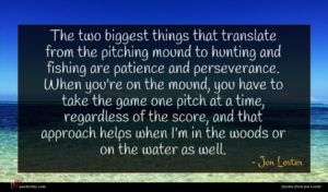 Jon Lester quote : The two biggest things ...