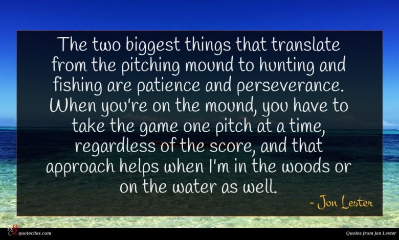 The two biggest things that translate from the pitching mound to hunting and fishing are patience and perseverance. When you're on the mound, you have to take the game one pitch at a time, regardless of the score, and that approach helps when I'm in the woods or on the water as well.