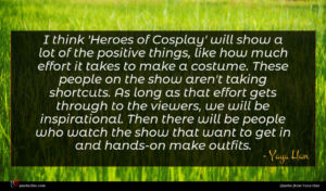Yaya Han quote : I think 'Heroes of ...