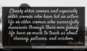 Alice Walker quote : Clearly older women and ...