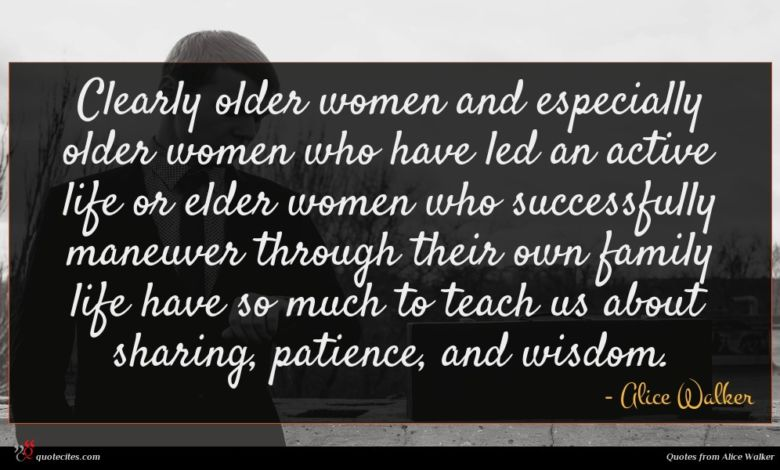 Photo of Alice Walker quote : Clearly older women and …