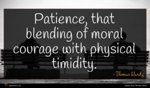 Thomas Hardy quote : Patience that blending of ...