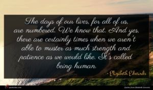 Elizabeth Edwards quote : The days of our ...