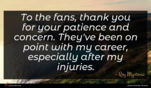 Rey Mysterio quote : To the fans thank ...