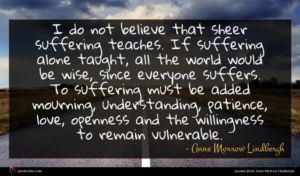 Anne Morrow Lindbergh quote : I do not believe ...