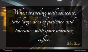 Helen Hayes quote : When traveling with someone ...