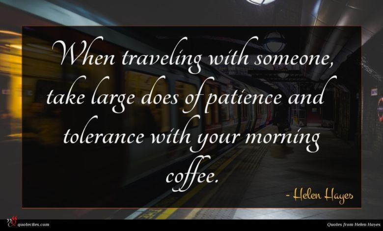 When traveling with someone, take large does of patience and tolerance with your morning coffee.