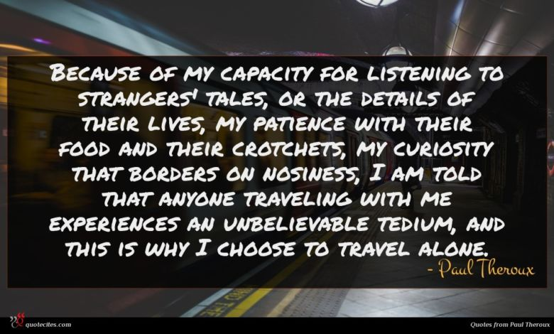 Photo of Paul Theroux quote : Because of my capacity …