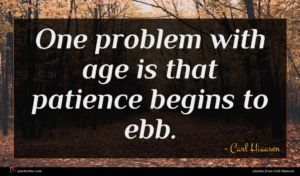 Carl Hiaasen quote : One problem with age ...