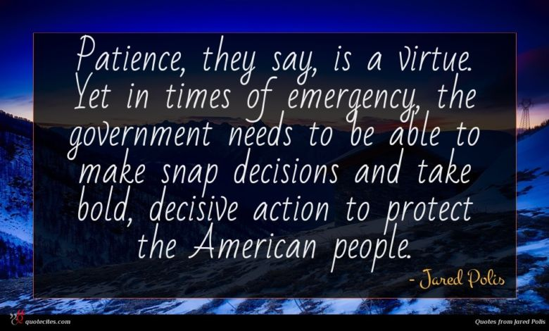Patience, they say, is a virtue. Yet in times of emergency, the government needs to be able to make snap decisions and take bold, decisive action to protect the American people.