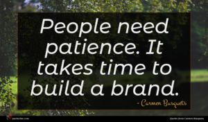 Carmen Busquets quote : People need patience It ...