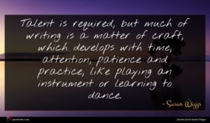 Susan Wiggs quote : Talent is required but ...