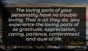 Gary Zukav quote : The loving parts of ...