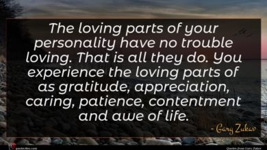 Photo of Gary Zukav quote : The loving parts of …