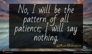 William Shakespeare quote : No I will be ...