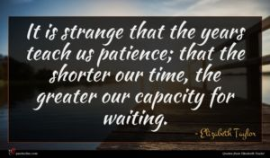 Elizabeth Taylor quote : It is strange that ...