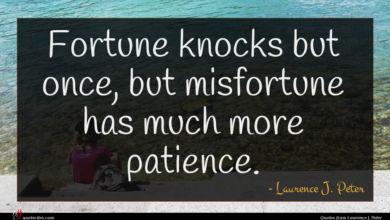 Photo of Laurence J. Peter quote : Fortune knocks but once …