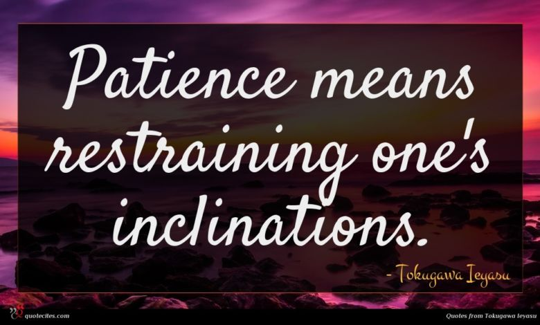 Patience means restraining one's inclinations.