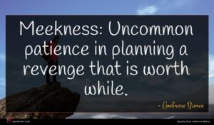Ambrose Bierce quote : Meekness Uncommon patience in ...