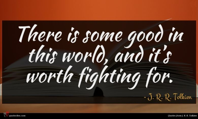 Photo of J. R. R. Tolkien quote : There is some good …