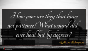 William Shakespeare quote : How poor are they ...