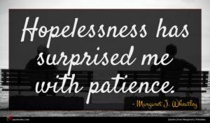 Margaret J. Wheatley quote : Hopelessness has surprised me ...