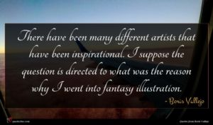Boris Vallejo quote : There have been many ...