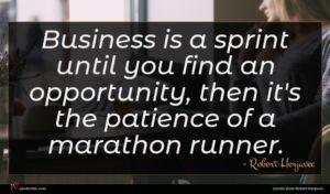 Robert Herjavec quote : Business is a sprint ...