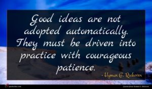 Hyman G. Rickover quote : Good ideas are not ...
