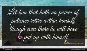 Baltasar Gracian quote : Let him that hath ...